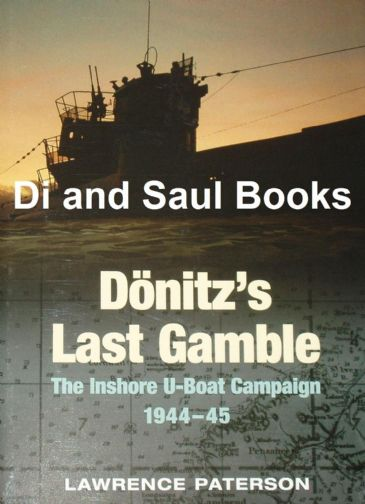 Donitz's Last Gamble - The Inshore U-Boat Campaign 1944-45, by Lawrence Paterson